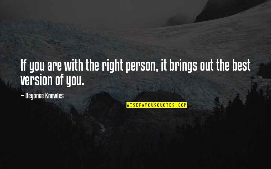 The Best Person Quotes By Beyonce Knowles: If you are with the right person, it