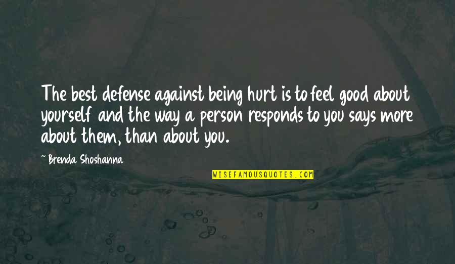 The Best Person Quotes By Brenda Shoshanna: The best defense against being hurt is to