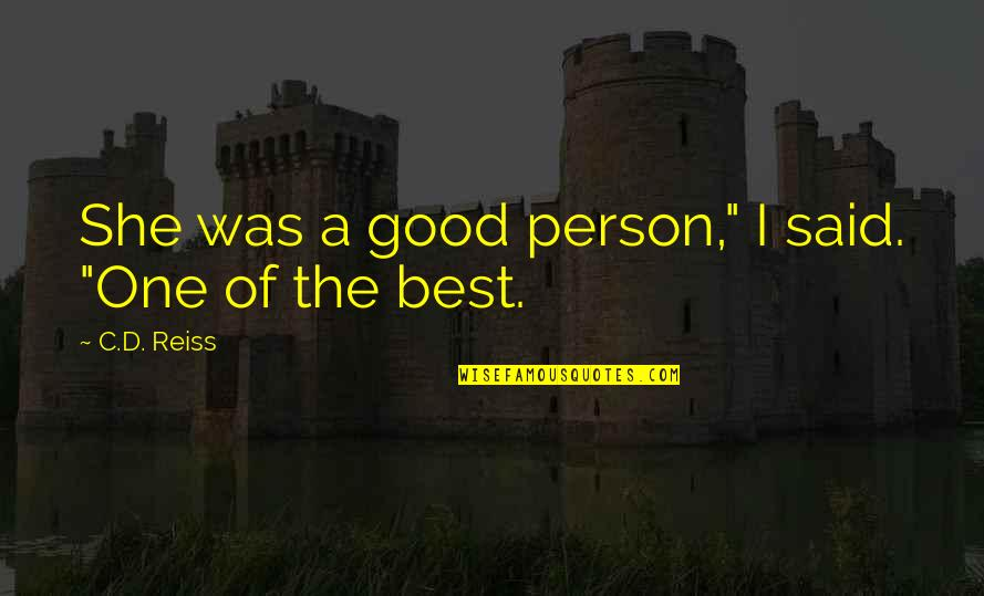"""The Best Person Quotes By C.D. Reiss: She was a good person,"""" I said. """"One"""
