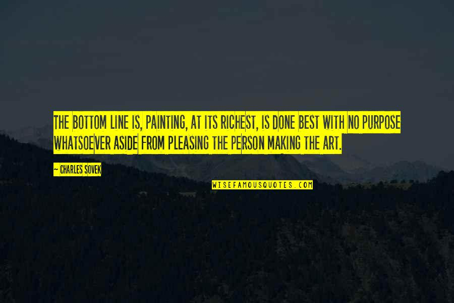 The Best Person Quotes By Charles Sovek: The bottom line is, painting, at its richest,