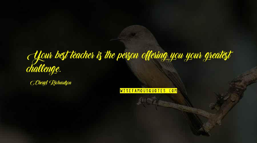 The Best Person Quotes By Cheryl Richardson: Your best teacher is the person offering you