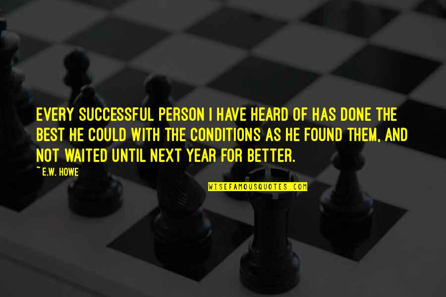 The Best Person Quotes By E.W. Howe: Every successful person I have heard of has