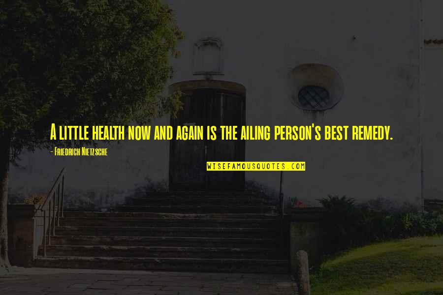 The Best Person Quotes By Friedrich Nietzsche: A little health now and again is the