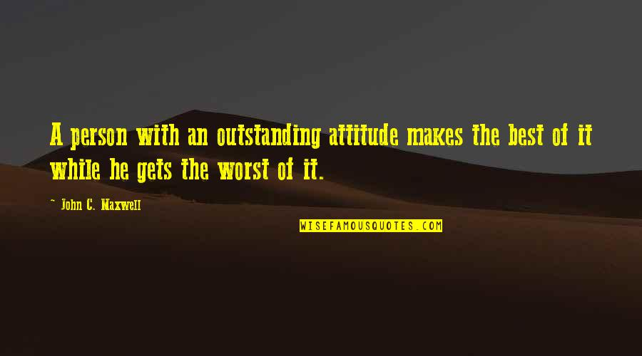 The Best Person Quotes By John C. Maxwell: A person with an outstanding attitude makes the