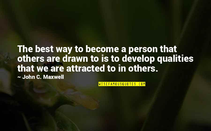 The Best Person Quotes By John C. Maxwell: The best way to become a person that