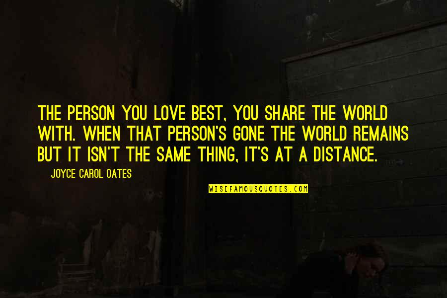 The Best Person Quotes By Joyce Carol Oates: The person you love best, you share the
