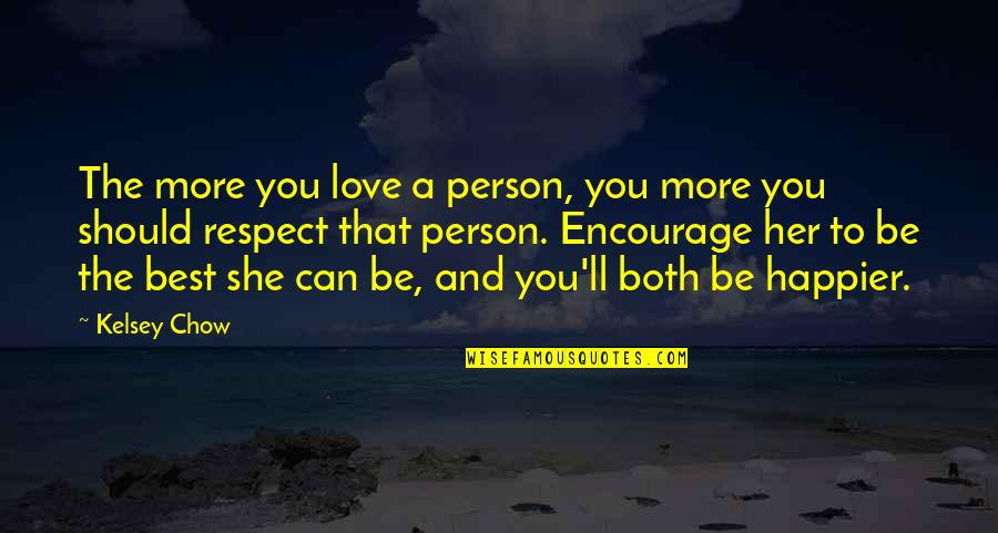 The Best Person Quotes By Kelsey Chow: The more you love a person, you more