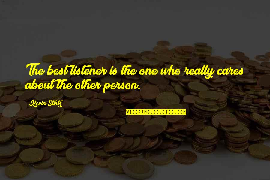 The Best Person Quotes By Kevin Stirtz: The best listener is the one who really