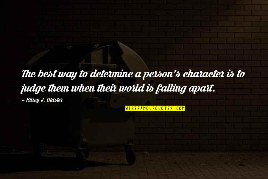 The Best Person Quotes By Kilroy J. Oldster: The best way to determine a person's character