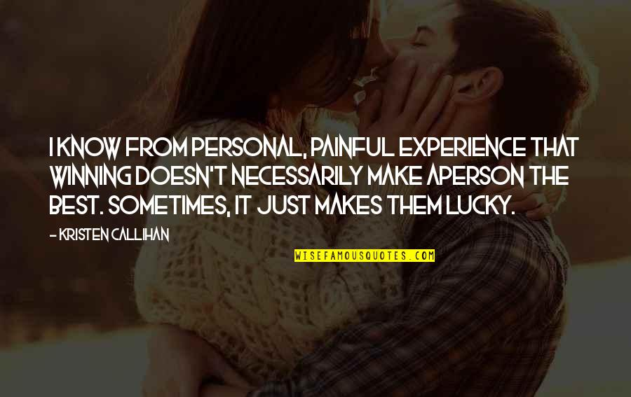 The Best Person Quotes By Kristen Callihan: I know from personal, painful experience that winning