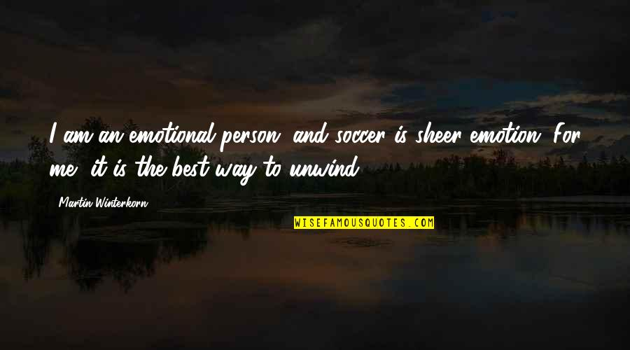 The Best Person Quotes By Martin Winterkorn: I am an emotional person, and soccer is