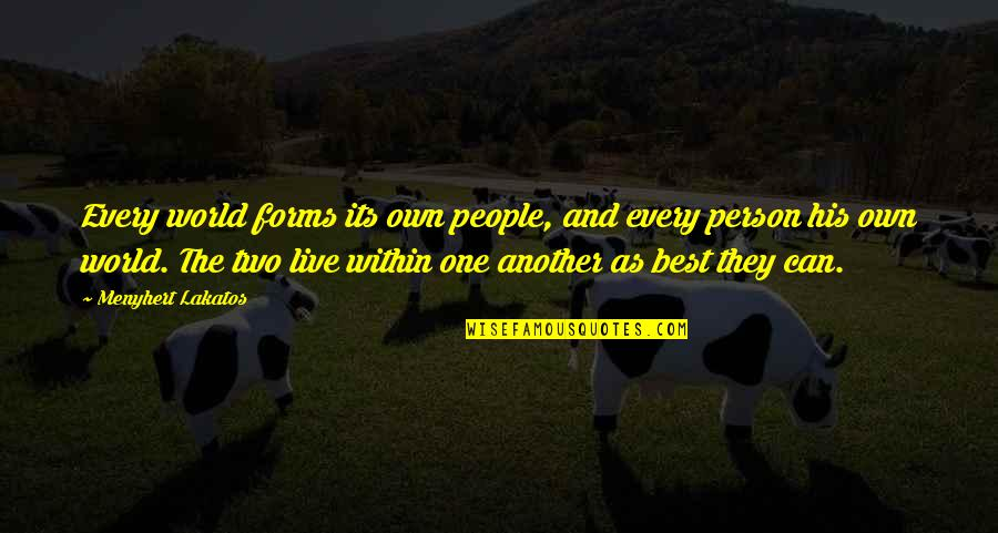 The Best Person Quotes By Menyhert Lakatos: Every world forms its own people, and every