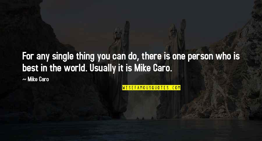 The Best Person Quotes By Mike Caro: For any single thing you can do, there