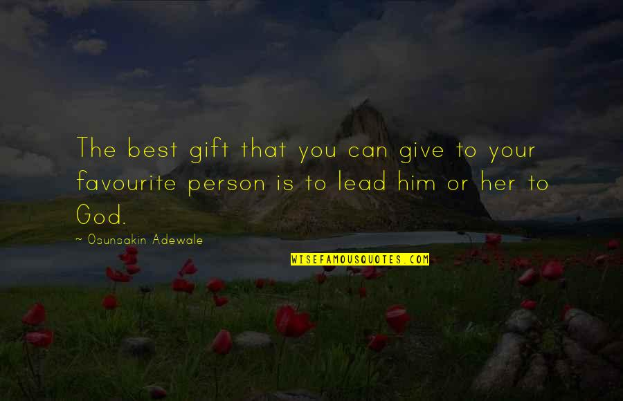 The Best Person Quotes By Osunsakin Adewale: The best gift that you can give to