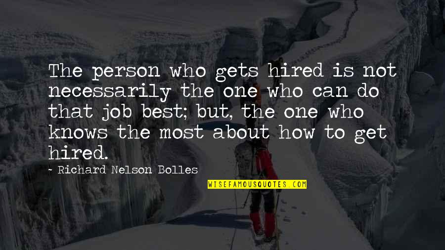 The Best Person Quotes By Richard Nelson Bolles: The person who gets hired is not necessarily