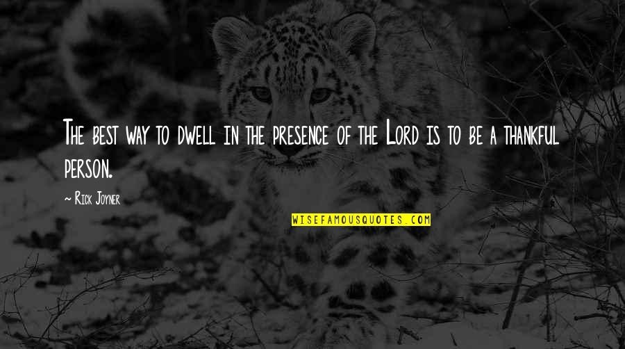 The Best Person Quotes By Rick Joyner: The best way to dwell in the presence