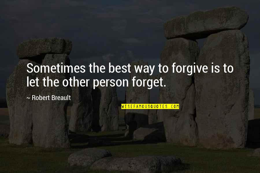 The Best Person Quotes By Robert Breault: Sometimes the best way to forgive is to
