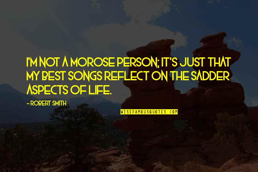 The Best Person Quotes By Robert Smith: I'm not a morose person; it's just that