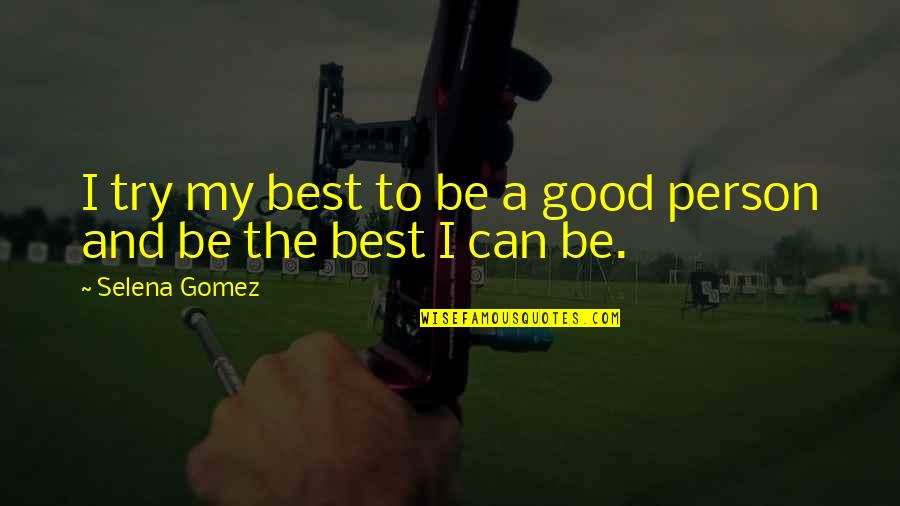 The Best Person Quotes By Selena Gomez: I try my best to be a good