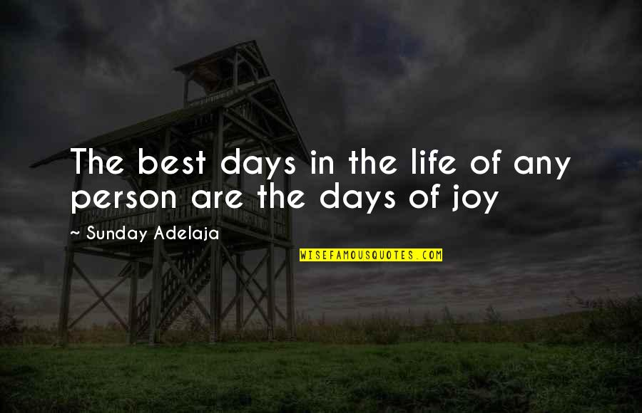 The Best Person Quotes By Sunday Adelaja: The best days in the life of any