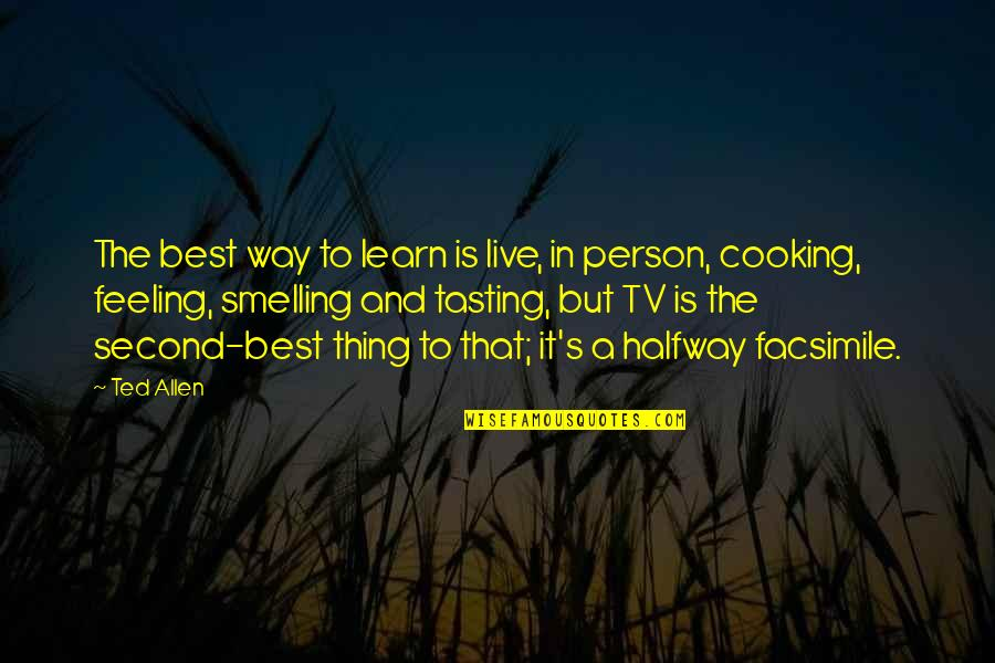 The Best Person Quotes By Ted Allen: The best way to learn is live, in
