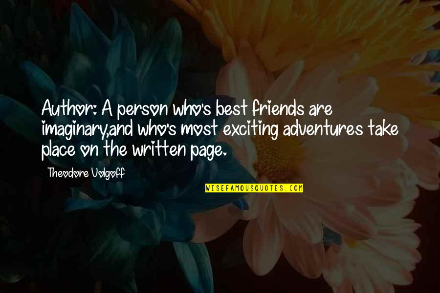 The Best Person Quotes By Theodore Volgoff: Author: A person who's best friends are imaginary,and