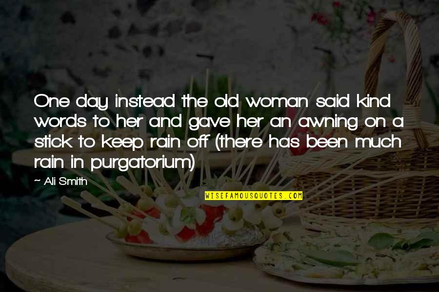 The Best Rainy Day Quotes By Ali Smith: One day instead the old woman said kind