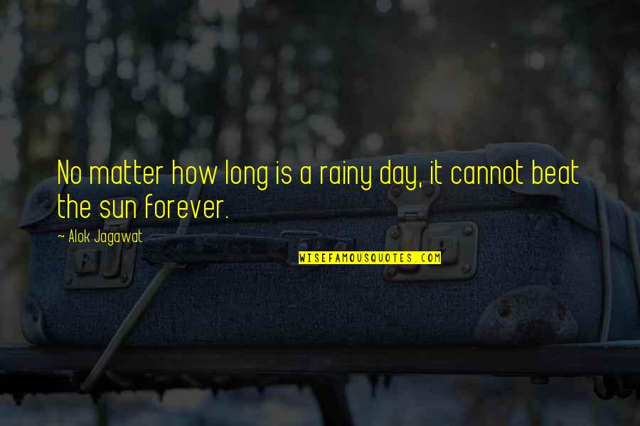 The Best Rainy Day Quotes By Alok Jagawat: No matter how long is a rainy day,