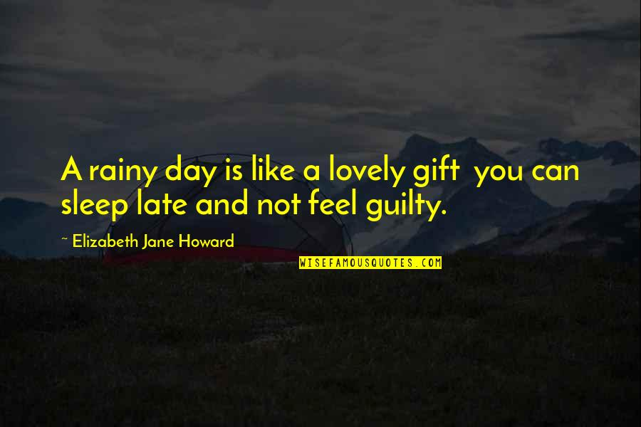 The Best Rainy Day Quotes By Elizabeth Jane Howard: A rainy day is like a lovely gift