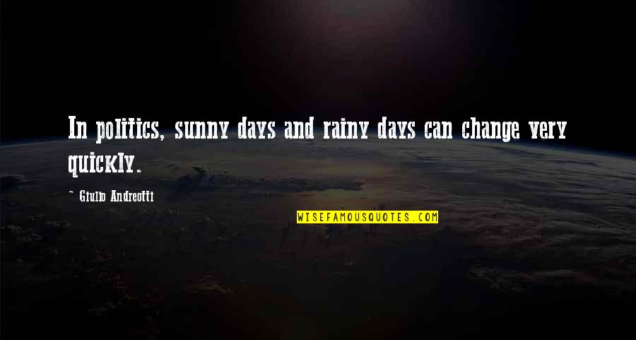 The Best Rainy Day Quotes By Giulio Andreotti: In politics, sunny days and rainy days can