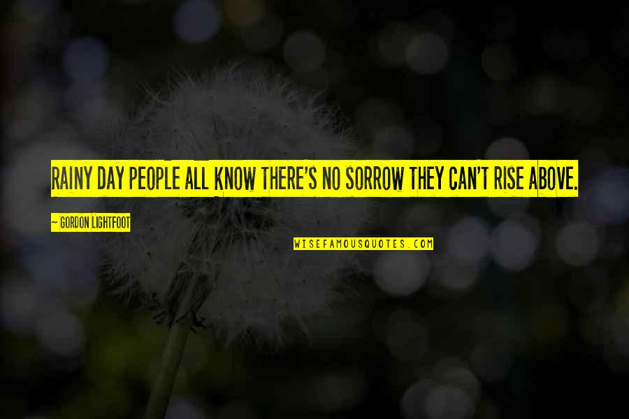 The Best Rainy Day Quotes By Gordon Lightfoot: Rainy day people all know there's no sorrow
