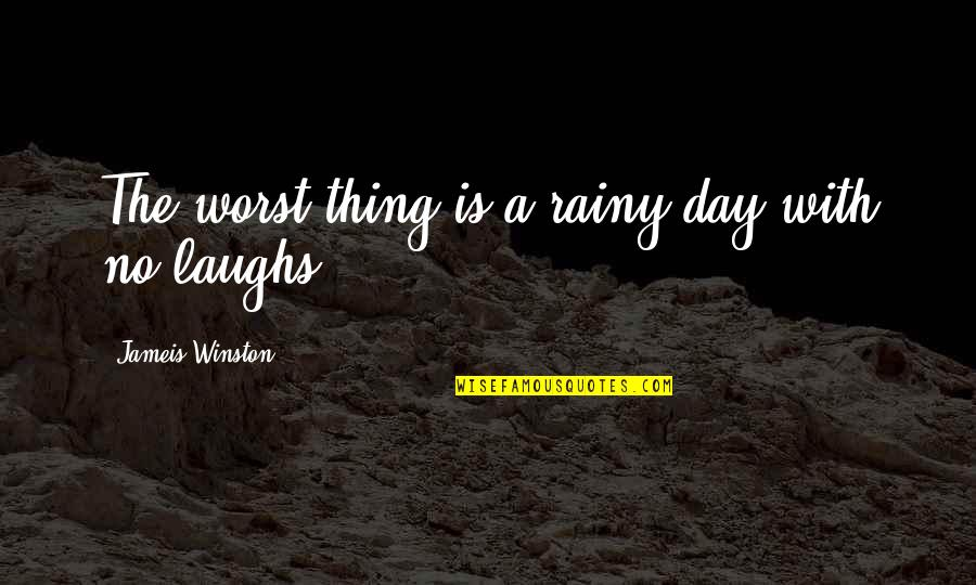 The Best Rainy Day Quotes By Jameis Winston: The worst thing is a rainy day with