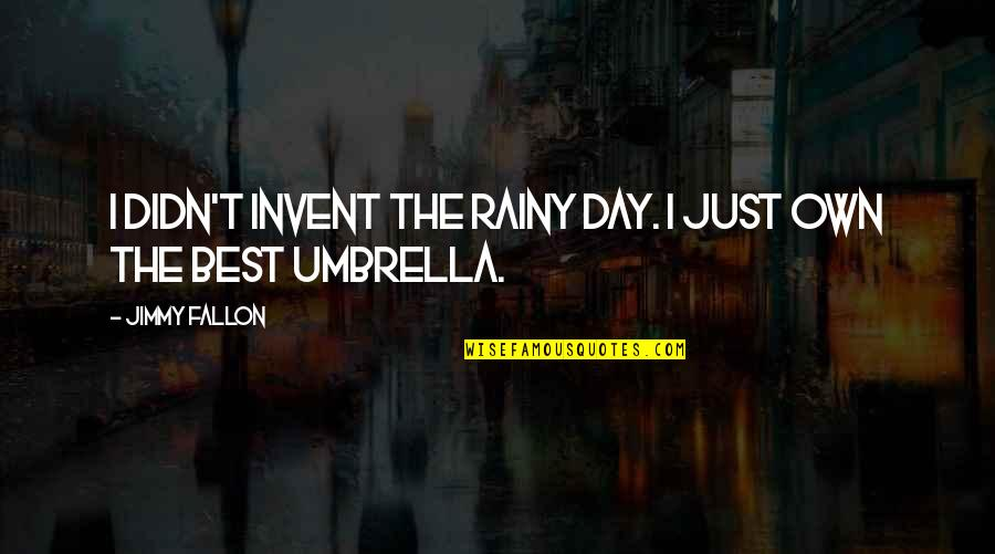 The Best Rainy Day Quotes By Jimmy Fallon: I didn't invent the rainy day. I just