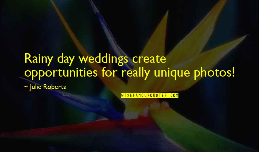 The Best Rainy Day Quotes By Julie Roberts: Rainy day weddings create opportunities for really unique