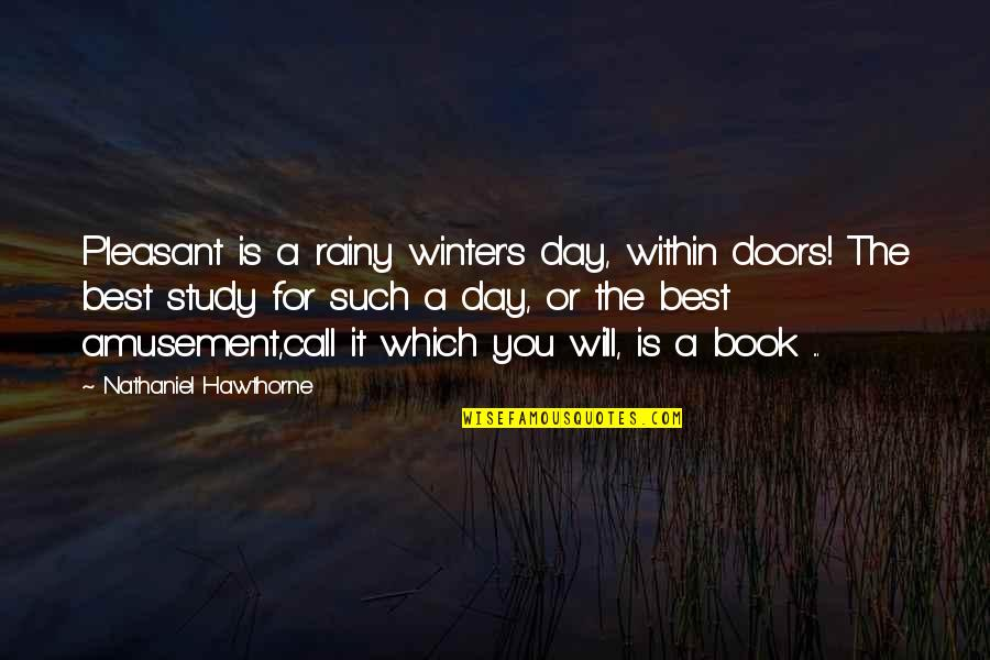 The Best Rainy Day Quotes By Nathaniel Hawthorne: Pleasant is a rainy winter's day, within doors!
