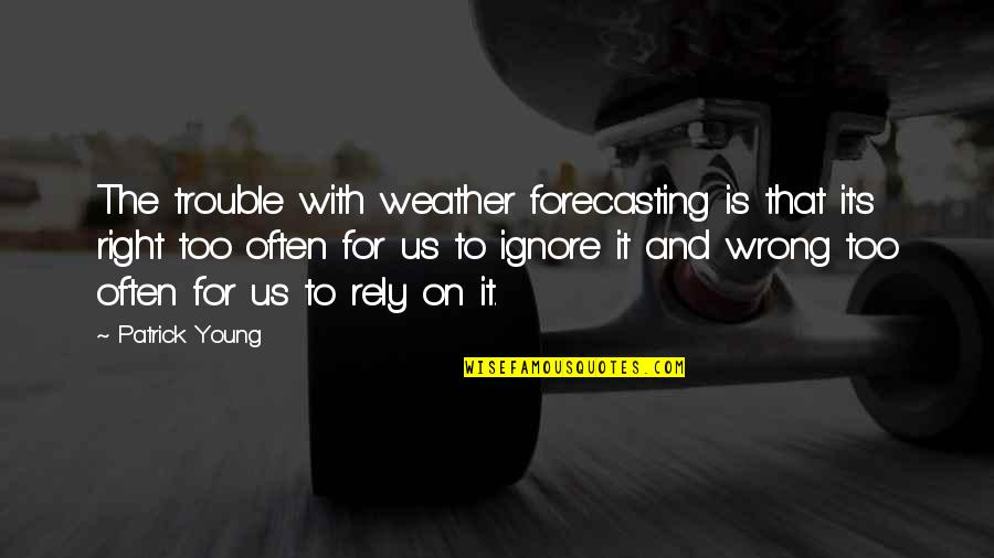 The Best Rainy Day Quotes By Patrick Young: The trouble with weather forecasting is that it's