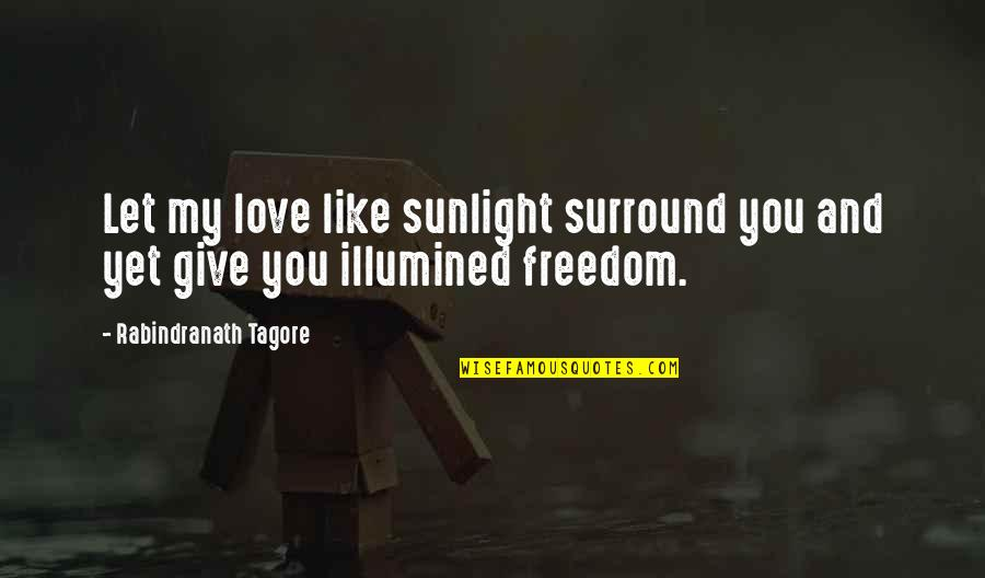 The Best Rainy Day Quotes By Rabindranath Tagore: Let my love like sunlight surround you and
