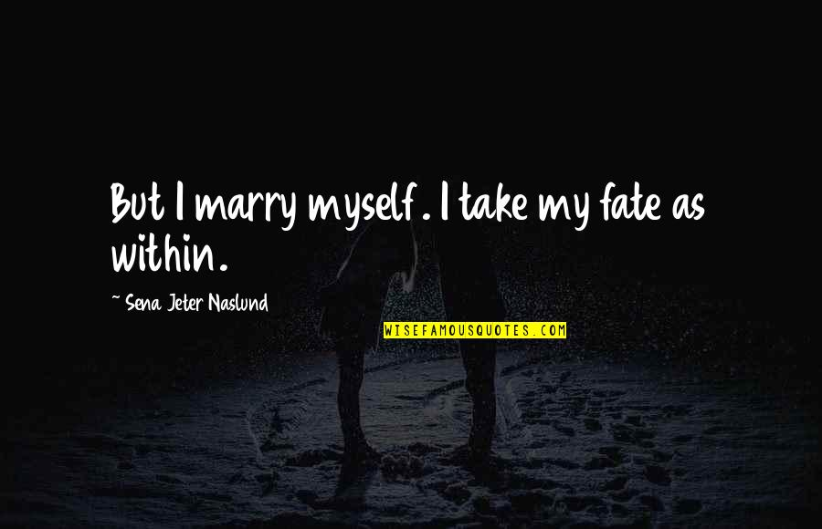 The Best Rainy Day Quotes By Sena Jeter Naslund: But I marry myself. I take my fate