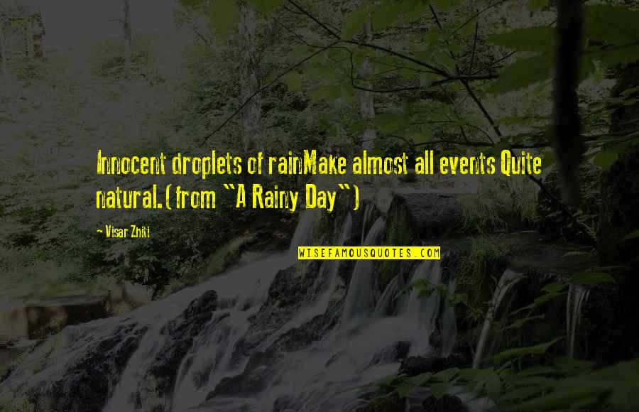 The Best Rainy Day Quotes By Visar Zhiti: Innocent droplets of rainMake almost all events Quite