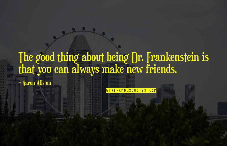 The Best Thing About Friendship Quotes By Aaron Allston: The good thing about being Dr. Frankenstein is