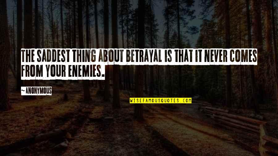 The Best Thing About Friendship Quotes By Anonymous: The saddest thing about betrayal is that it