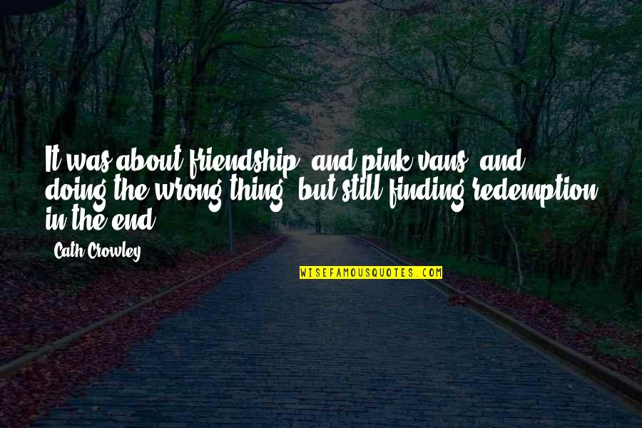 The Best Thing About Friendship Quotes By Cath Crowley: It was about friendship, and pink vans, and