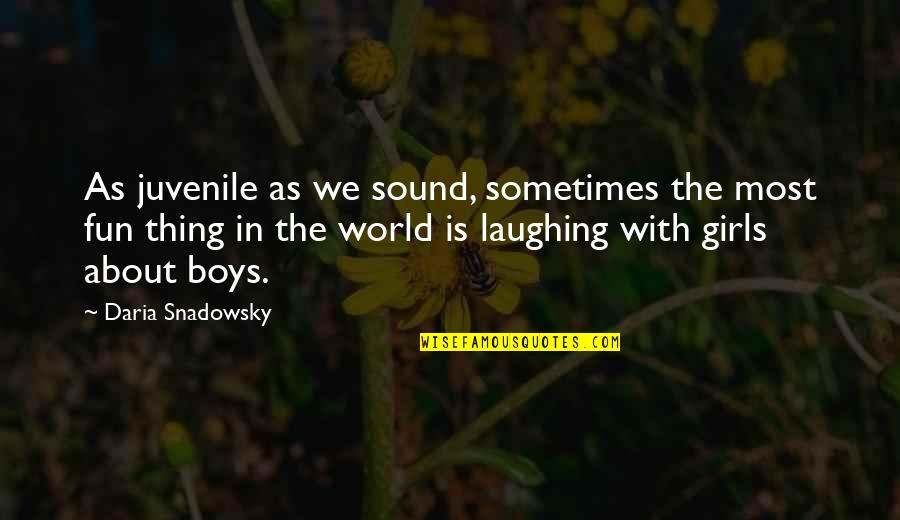 The Best Thing About Friendship Quotes By Daria Snadowsky: As juvenile as we sound, sometimes the most