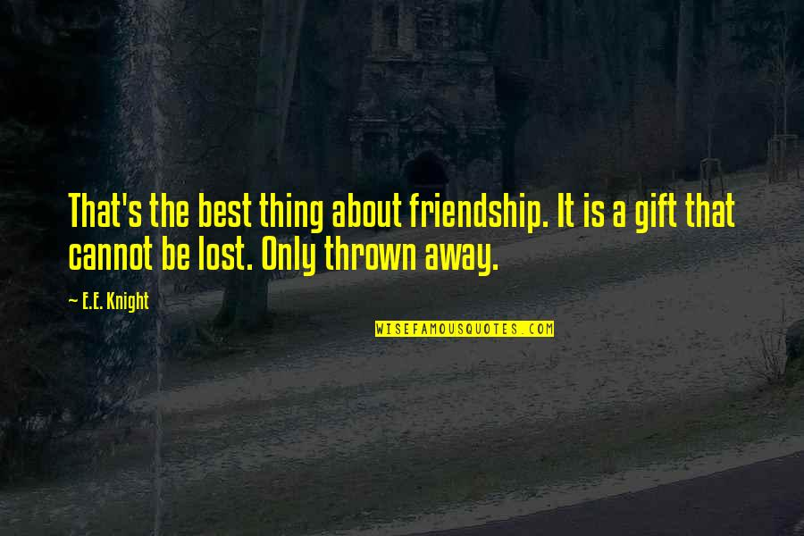 The Best Thing About Friendship Quotes By E.E. Knight: That's the best thing about friendship. It is
