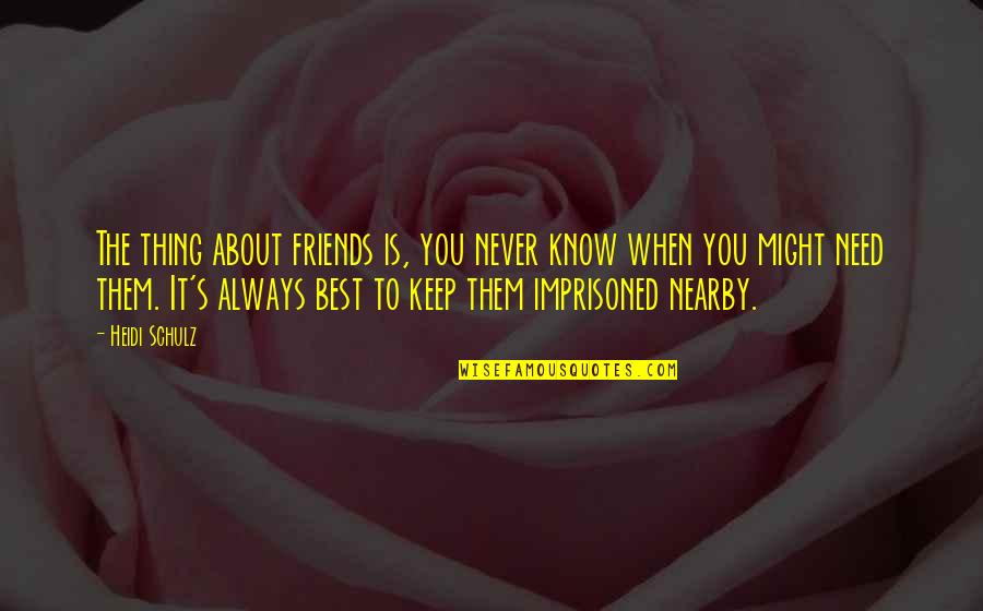 The Best Thing About Friendship Quotes By Heidi Schulz: The thing about friends is, you never know