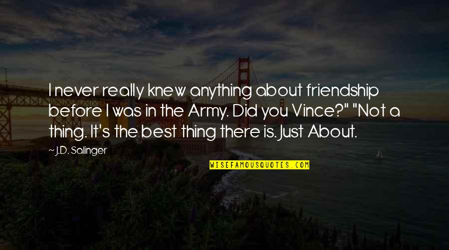 The Best Thing About Friendship Quotes By J.D. Salinger: I never really knew anything about friendship before