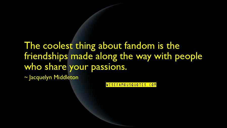 The Best Thing About Friendship Quotes By Jacquelyn Middleton: The coolest thing about fandom is the friendships