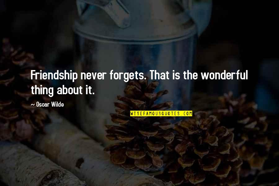 The Best Thing About Friendship Quotes By Oscar Wilde: Friendship never forgets. That is the wonderful thing