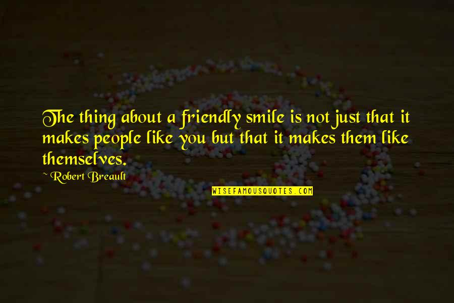 The Best Thing About Friendship Quotes By Robert Breault: The thing about a friendly smile is not