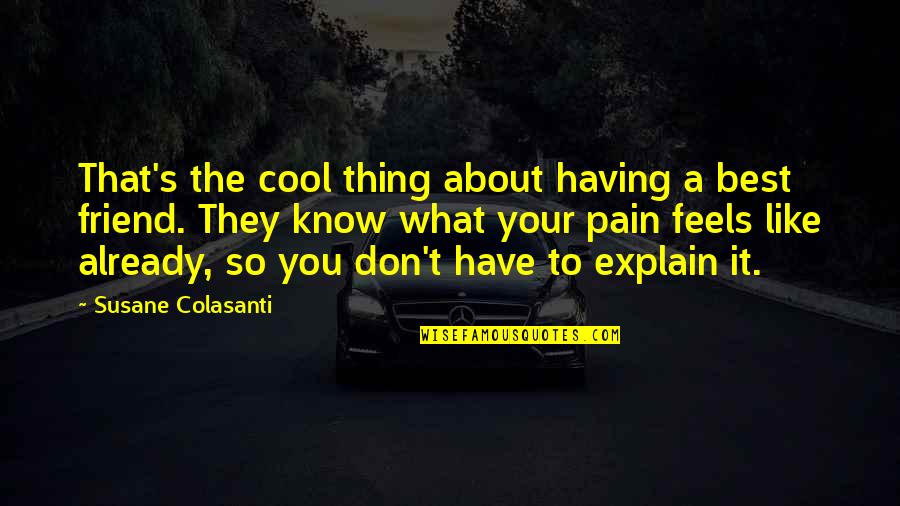 The Best Thing About Friendship Quotes By Susane Colasanti: That's the cool thing about having a best